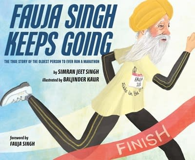 Fauja Singh Keeps Going : The True Story of the Oldest Person to Ever Run a Marathon