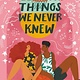 Greenwillow Books All the Things We Never Knew