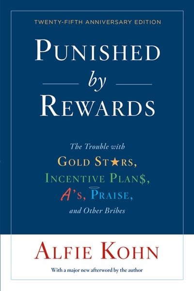 Mariner Books Punished by Rewards: The Trouble with Gold Stars, Incentive Plans, A'S, Praise, and Other Bribes