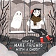 Tundra Books How to Make Friends with a Ghost