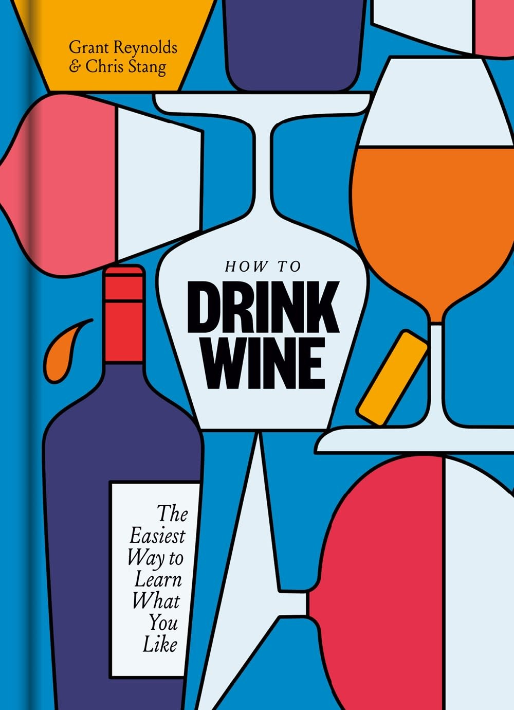 Clarkson Potter How to Drink Wine: The Easiest Way to Learn What You Like