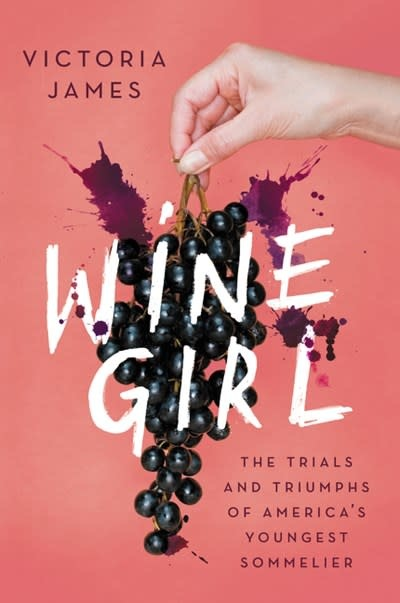 Ecco Wine Girl: The Trials and Triumphs of America's Youngest Sommelier