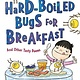 Greenwillow Books Hard-Boiled Bugs for Breakfast