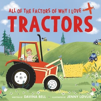 Greenwillow Books All of the Factors of Why I Love Tractors