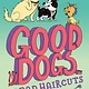 G.P. Putnam's Sons Books for Young Readers Good Dogs with Bad Haircuts