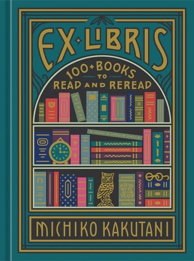 Clarkson Potter Ex Libris : 100+ Books to Read and Reread