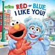 Random House Books for Young Readers Red or Blue, I Like You! (Sesame Street)