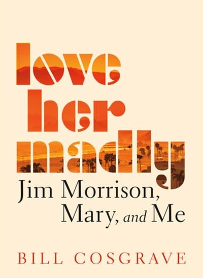 Dundurn Love Her Madly : Jim Morrison, Mary, and Me