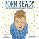Crown Books for Young Readers Born Ready: The True Story of a Boy Named Penelope