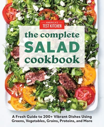 America's Test Kitchen America's Test Kitchen: The Complete Salad Cookbook: A Fresh Guide to 200+ Vibrant Dishes Using Greens, Vegetables, Grains, Proteins, & More