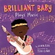 little bee books Brilliant Baby Plays Music