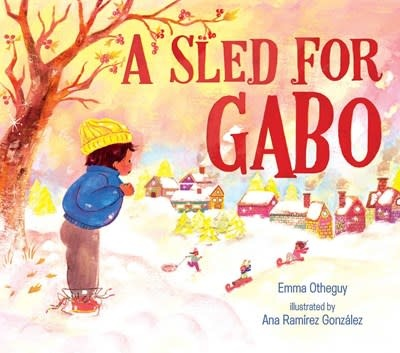 Atheneum Books for Young Readers A Sled for Gabo