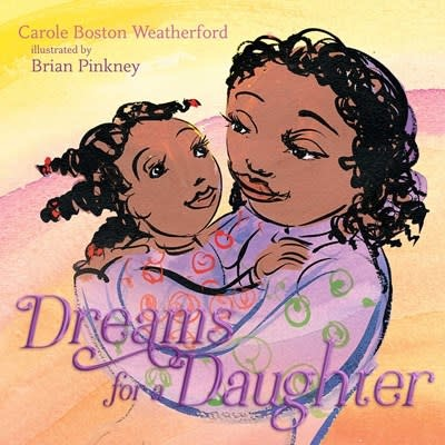 Atheneum Books for Young Readers Dreams for a Daughter