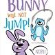 Simon Spotlight Bunny Will Not Jump! (Ready-to-Read, Lvl 1)