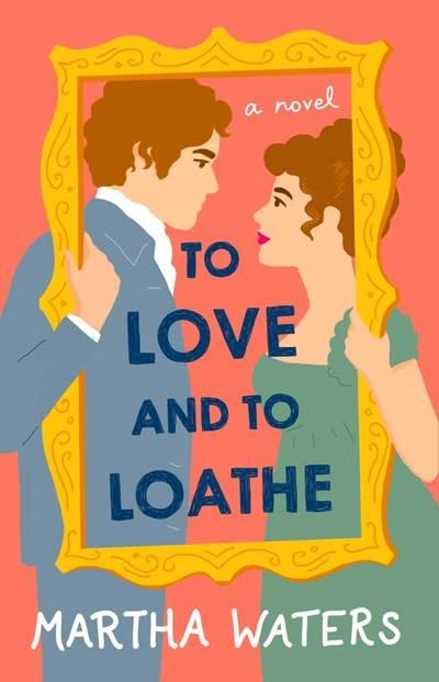 Atria Books To Love and to Loathe: A novel