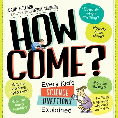 Workman Publishing Company How Come?: Every Kid's Science Questions Explained
