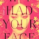 Ballantine Books If I Had Your Face: A novel
