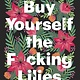 Dial Press Trade Paperback Buy Yourself the F*cking Lilies