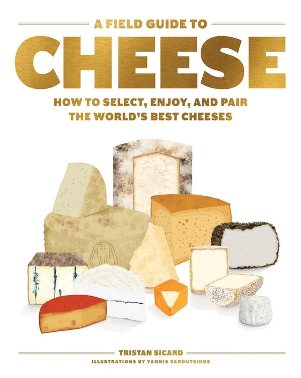 Artisan A Field Guide to Cheese: How to Select, Enjoy, and Pair the World's Best Cheeses
