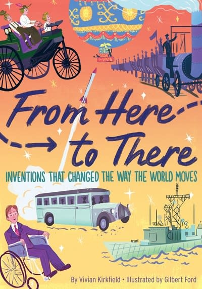 HMH Books for Young Readers From Here to There: Inventions That Changed the Way the World Moves