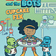 Scholastic Inc. Layla and the Bots 03 Cupcake Fix