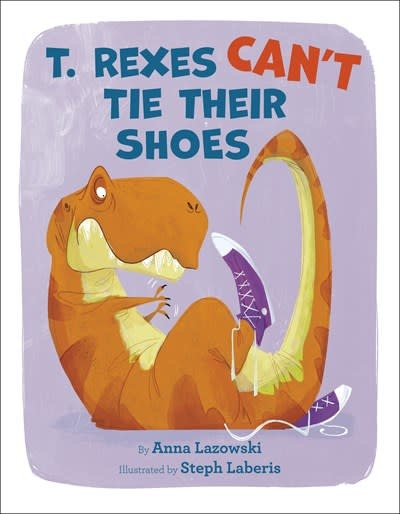 Doubleday Books for Young Readers T. Rexes Can't Tie Their Shoes