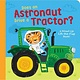 Random House Books for Young Readers Does an Astronaut Drive a Tractor?
