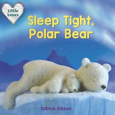 Knopf Books for Young Readers Sleep Tight, Polar Bear (Little Loves)