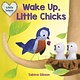 Knopf Books for Young Readers Wake Up, Little Chicks! (Little Loves)
