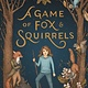 Henry Holt and Co. (BYR) A Game of Fox & Squirrels