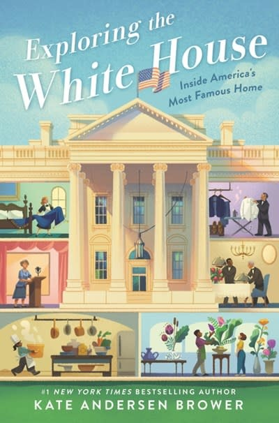 Quill Tree Books Exploring the White House: Inside America's Most Famous Home: Inside the World of the White House