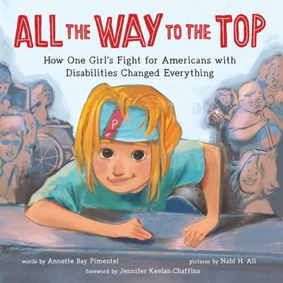 Sourcebooks Explore All the Way to the Top: How One Girls Fight for Americans with Disabilities Changed Everything