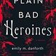 William Morrow Plain Bad Heroines: A novel