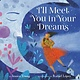 Little, Brown Books for Young Readers I'll Meet You in Your Dreams
