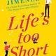 Forever Life's Too Short: A novel