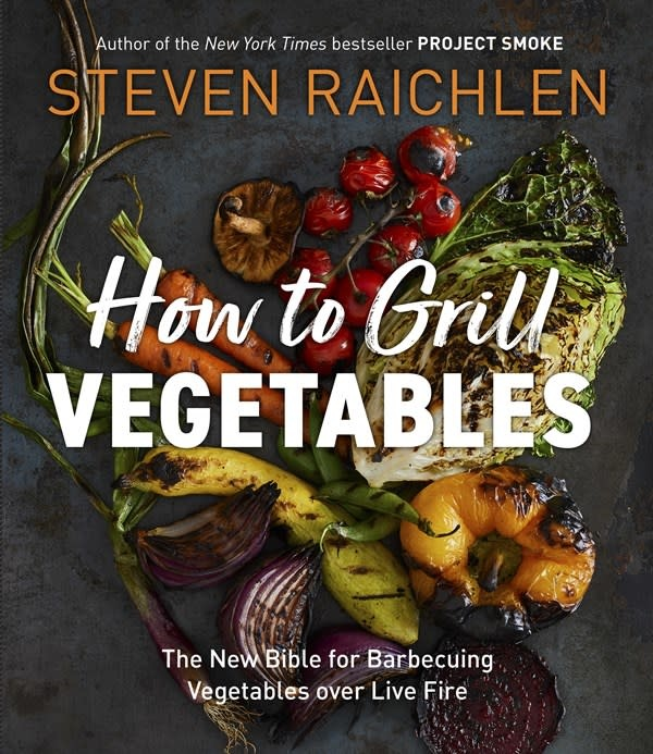Workman Publishing Company How to Grill Vegetables: The New Bible for Barbecuing Vegetables Over Live Fire