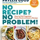 Storey Publishing, LLC No Recipe? No Problem!: How to Pull Together Tasty Meals Without a Recipe