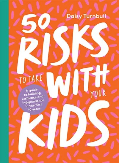 Hardie Grant 50 Risks to Take With Your Kids