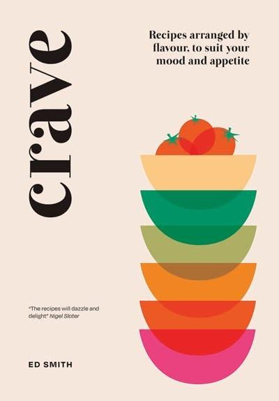 Quadrille Publishing Crave: Recipes Arranged by Flavor, to Suit Your Mood & Appetite
