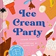 Chronicle Books Ice Cream Party: Mix & Match to Create 3,375 Decadent Combinations