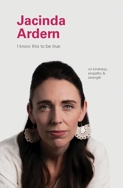 Chronicle Books I Know This to Be True: Jacinda Ardern