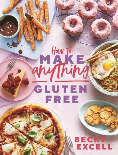 How to Make Anything Gluten Free: Over 100 Recipes for Everything to Home Comforts to Fakeaways, Cakes to Dessert, Brunch to Bread