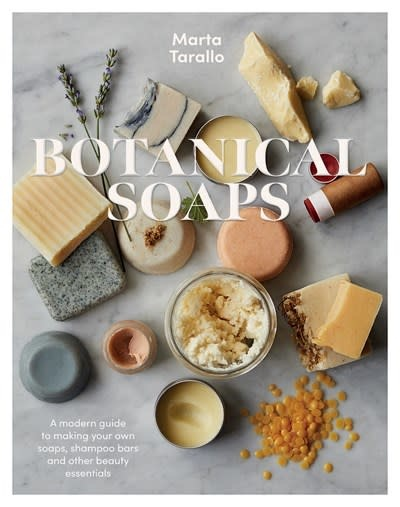 Botanical Soaps: A Modern Guide to Making Your Own Soaps, Shampoo Bars & Other Beauty Essentials