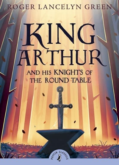 Puffin Books King Arthur and His Knights of the Round Table