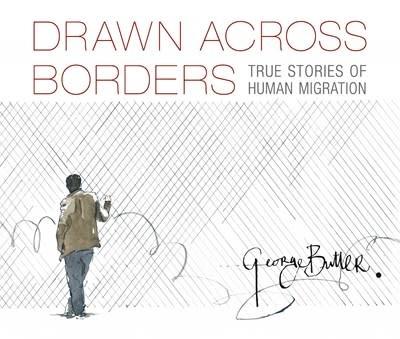 Candlewick Studio Drawn Across Borders: True Stories of Human Migration