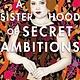 Feiwel & Friends A Sisterhood of Secret Ambitions