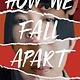 Bloomsbury YA How We Fall Apart