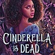 Bloomsbury YA Cinderella Is Dead