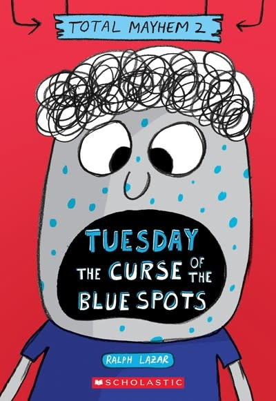 Scholastic Inc. Tuesday – The Curse of the Blue Spots (Total Mayhem #2)