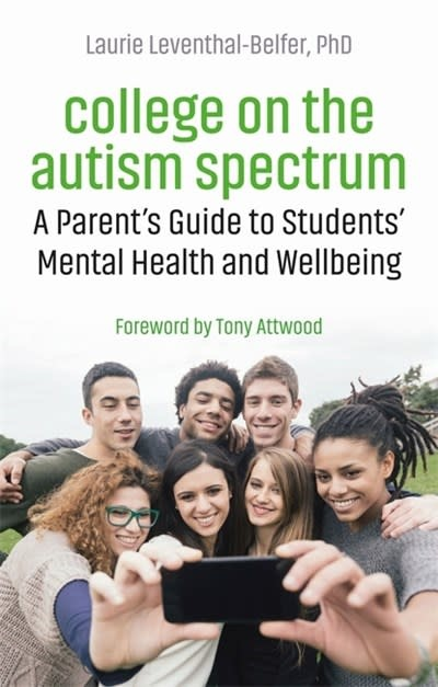 College on the Autism Spectrum: A Parent's Guide to Students' Mental Health and Wellbeing